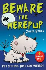 The Pet Sitter : Beware the Werepup and Other Stories : Four Pet-tastic Stories in One Book! - Julie Sykes