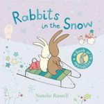 Rabbits in the Snow : A Book of Opposites - Natalie Russell