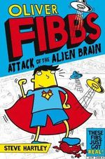 Oliver Fibbs 1 : The Attack of the Alien Brain - Steve Hartley