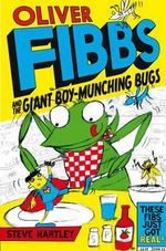 Oliver Fibbs 2 : The Giant Boy-Munching Bugs - Steve Hartley