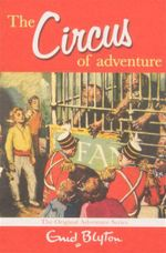 The Circus of Adventure : The Original Adventure Series - Enid Blyton