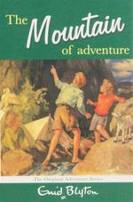 The Mountain of Adventure : The Original Adventure Series - Enid Blyton