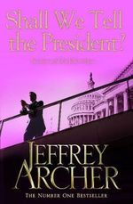 Shall We Tell the President - Jeffrey Archer