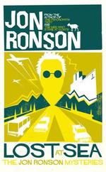 Lost at Sea : The Jon Ronson Mysteries - Jon Ronson