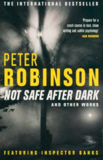 Not Safe After Dark and Other Works : Featuring Inspector Banks - Peter Robinson