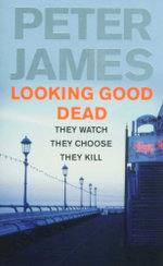 Looking Good Dead : They Watch. They Choose. They Kill. - Peter James