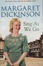 Sing As We Go : Smiles and Songs That Hide a Broken Heart - Margaret Dickinson