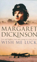 Wish Me Luck : Love and Laughter, Tears and Courage in a Time of War  - Margaret Dickinson