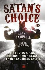 Satan's Choice : My Life as a Hard Core Biker with Satan's Choice and Hells Angels - Lorne Campbell
