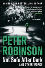Not Safe After Dark : and Other Works - Peter Robinson