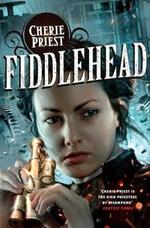 Fiddlehead : A Clockwork Century Novel - Cherie Priest