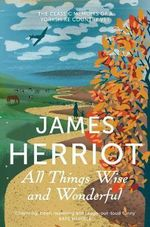 All Things Wise and Wonderful : The Classic Memoirs of a Yorkshire Country Vet - James Herriot
