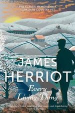 Every Living Thing : The Classic Memoirs of a Yorkshire Country Vet - James Herriot