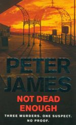 Not Dead Enough : Three Murders - One Suspect - No Proof - Peter James