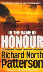 In the Name of Honour : The Cost of War is High, and Family Secrets Run Deep. - Richard North Patterson