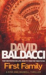 First Family : They Destroyed His Life.  Now It's Time For Them To Pay. - David Baldacci
