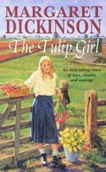 The Tulip Girl  : An Enthralling Story Of Love, Rivalry And Courage - Margret Dickinson