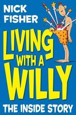 Living with a Willy : The Inside Story - Nick Fisher