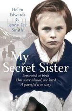 My Secret Sister : Jenny Lucas and Helen Edwards' Family Story - Jenny Lee Smith