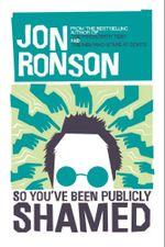So You've Been Publicly Shamed - Jon Ronson