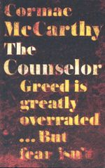The Counselor : Greed is greatly overrated... But fear isn't - Cormac McCarthy