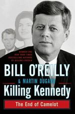 Killing Kennedy : The End of Camelot - Bill O'Reilly