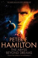The Abyss Beyond Dreams : Signed Copies Available! - Peter F. Hamilton