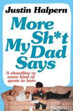 More Shit My Dad Says - Justin Halpern