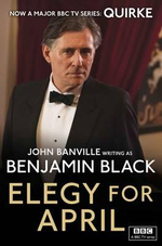 Elegy for April : Quirke Mysteries : Book 3 - Benjamin Black