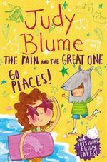 The Pain and the Great One : Go Places - Judy Blume