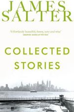Collected Stories - James Salter