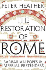 The Restoration of Rome : Barbarian Popes & Imperial Pretenders - Peter Heather