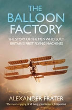 The Balloon Factory : The UK's National Treasures and Where to Find Them - Alexander Frater