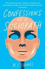 Confessions of a Sociopath : A Life Spent Hiding in Plain Sight - M. E. Thomas
