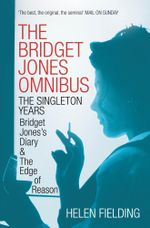 The Bridget Jones Omnibus : The Singleton Years - Helen Fielding