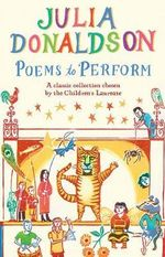 Poems to Perform : A Classic Collection Chosen by the Children's Laureate - Julia Donaldson