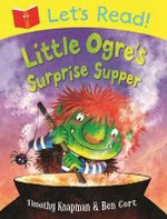 Let's Read! Little Ogre's Surprise Supper - Timothy Knapman