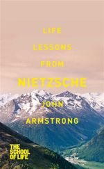 Life Lessons from Nietzsche - John Armstrong