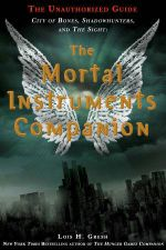 The Mortal Instruments Companion : City of Bones, Shadowhunters and the Sight: The Unauthorized Guide - Lois H. Gresh