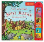 Axel Scheffler's Noisy Jungle : A Sound Book - Axel Scheffler