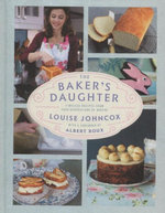 The Baker's Daughter : Timeless recipes from four generations of bakers - Louise Johncox