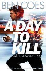 A Day to Kill : Dewey Andreas Series : Book 5 - Ben Coes