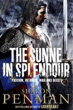 The Sunne in Splendour : Passion, Intrigue, War and Deceit - Sharon Penman
