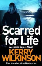 Scarred for Life : Jessica Daniel Series - Kerry Wilkinson