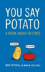 You Say Potato : A Book About Accents - Ben Crystal