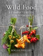 Wild Food : A Complete Guide for Foragers - Roger Phillips