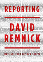 Reporting : Writings from the New Yorker - David Remnick