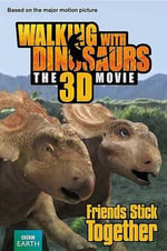 Walking with Dinosaurs : Friends Stick Together - Alexis Barad-Cutler