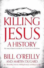 Killing Jesus : A History - Martin Dugard