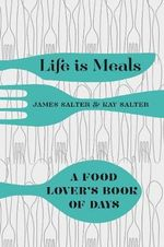 Life Is Meals : A Food Lover's Book of Days - James Salter